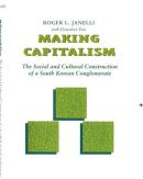 Making capitalism : the social and cultural construction of a South Korean Conglomerate / Roger L. Janelli with Dawnhee Yim.     -   Stanford, Calif : Stanford University Press, 1993.
