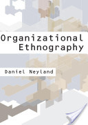 Organizational ethnography / Daniel Neyland.     -   Los Angeles ; London : SAGE, c2008.
