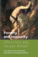 Poverty and Insecurity : life in low-pay, no-pay Britain / Tracy Shildrick ... [et al.].     -   Bristol : Policy Press, 2012.