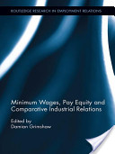 Minimum wages, pay equity, and comparative industrial relations by Damian Grimshaw